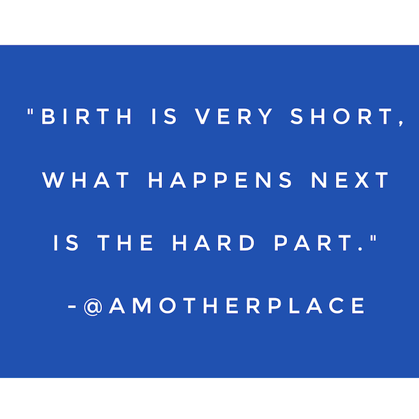 birth is very short. what happens next is the hard part