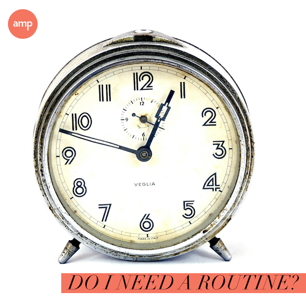 do i need a routine?